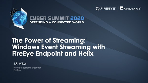 The Power of Streaming: Windows Event Streaming with FireEye Endpoint and Helix