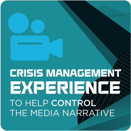 The crisis management experience to help control the media narrative