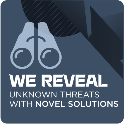 We reveal unknown threats with novel solutions